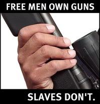 free_men_own_guns_slaves_dont.jpeg